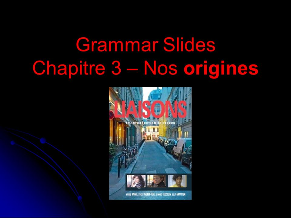 Grammar Slides Chapitre 3 – Nos origines