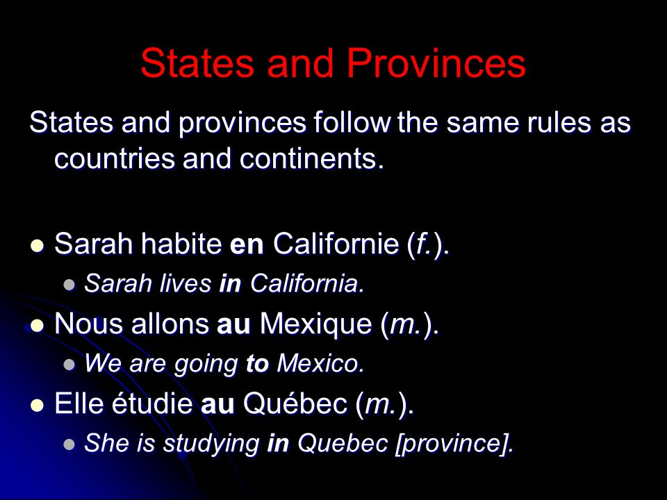States and Provinces States and provinces follow the same rules as countries and continents. Sarah habite en Californie (f.).