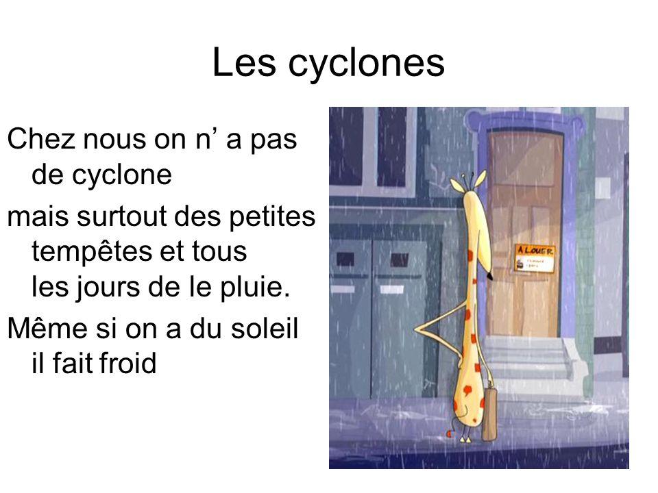 Les cyclones Chez nous on n' a pas de cyclone
