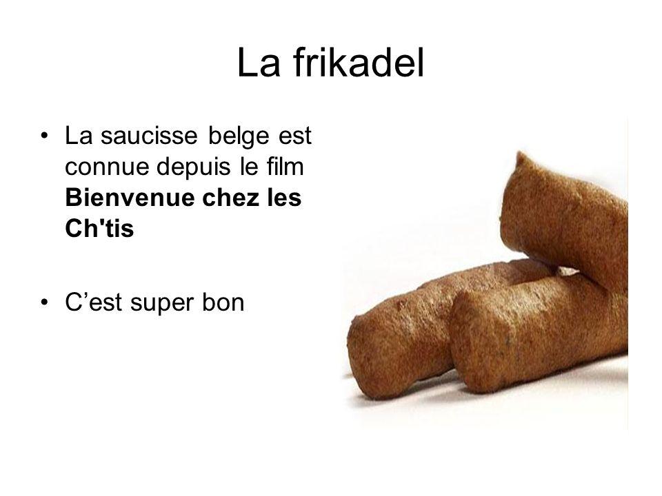 La frikadel La saucisse belge est connue depuis le film Bienvenue chez les Ch tis C'est super bon