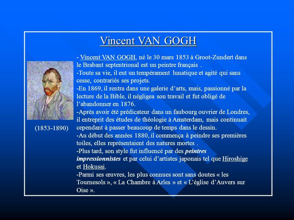 Vincent VAN GOGH - Vincent VAN GOGH, né le 30 mars 1853 à Groot-Zundert dans le Brabant septentrional est un peintre français .