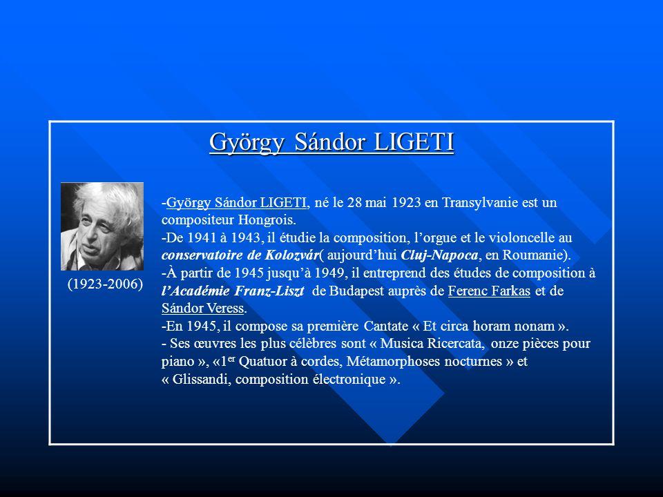 György Sándor LIGETI -György Sándor LIGETI, né le 28 mai 1923 en Transylvanie est un compositeur Hongrois.