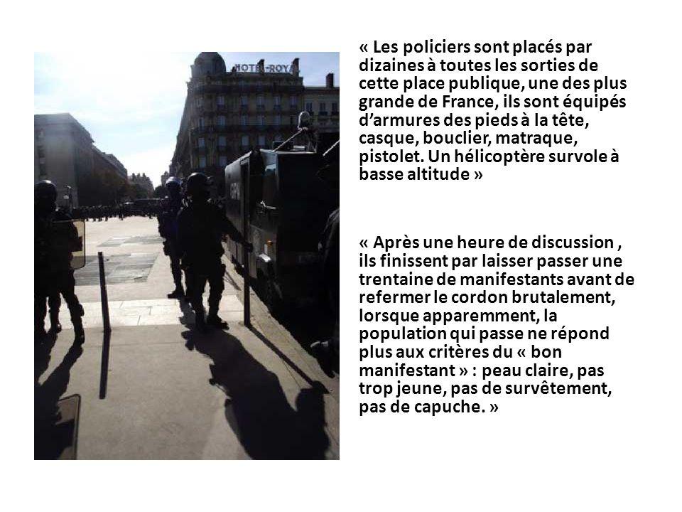 « Les policiers sont placés par dizaines à toutes les sorties de cette place publique, une des plus grande de France, ils sont équipés d'armures des pieds à la tête, casque, bouclier, matraque, pistolet. Un hélicoptère survole à basse altitude »