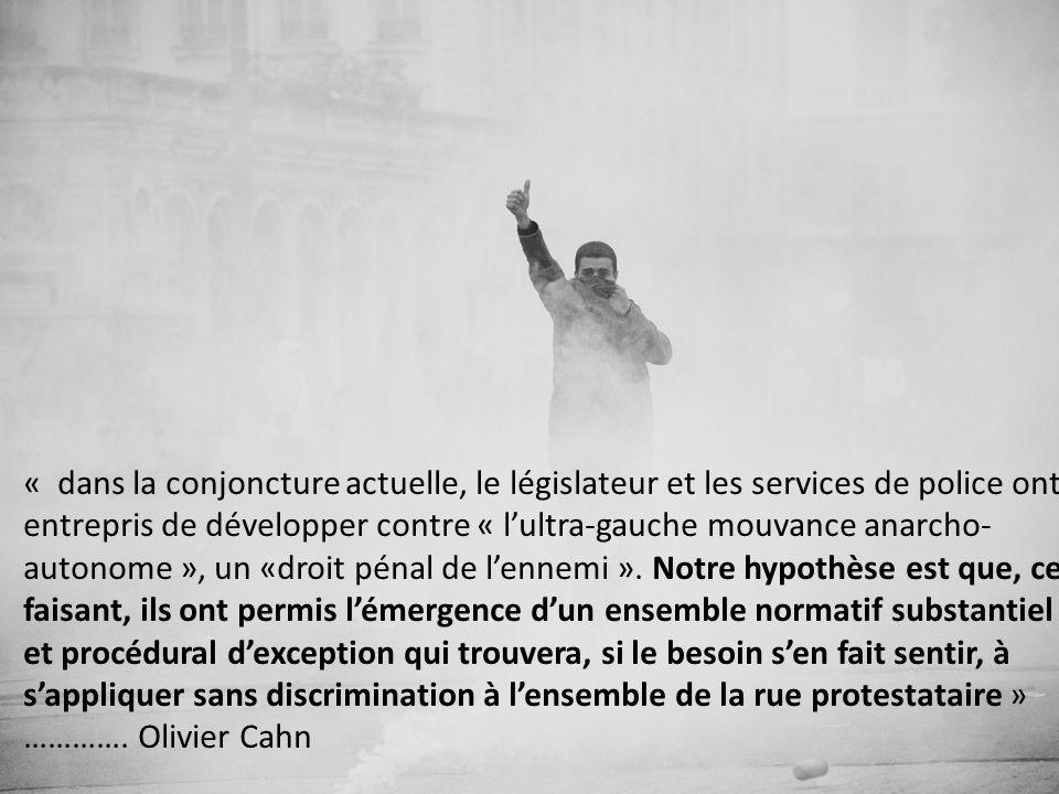 « dans la conjoncture actuelle, le législateur et les services de police ont entrepris de développer contre « l'ultra-gauche mouvance anarcho-autonome », un «droit pénal de l'ennemi ».