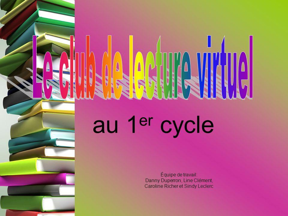 au 1er cycle Le club de lecture virtuel Équipe de travail: