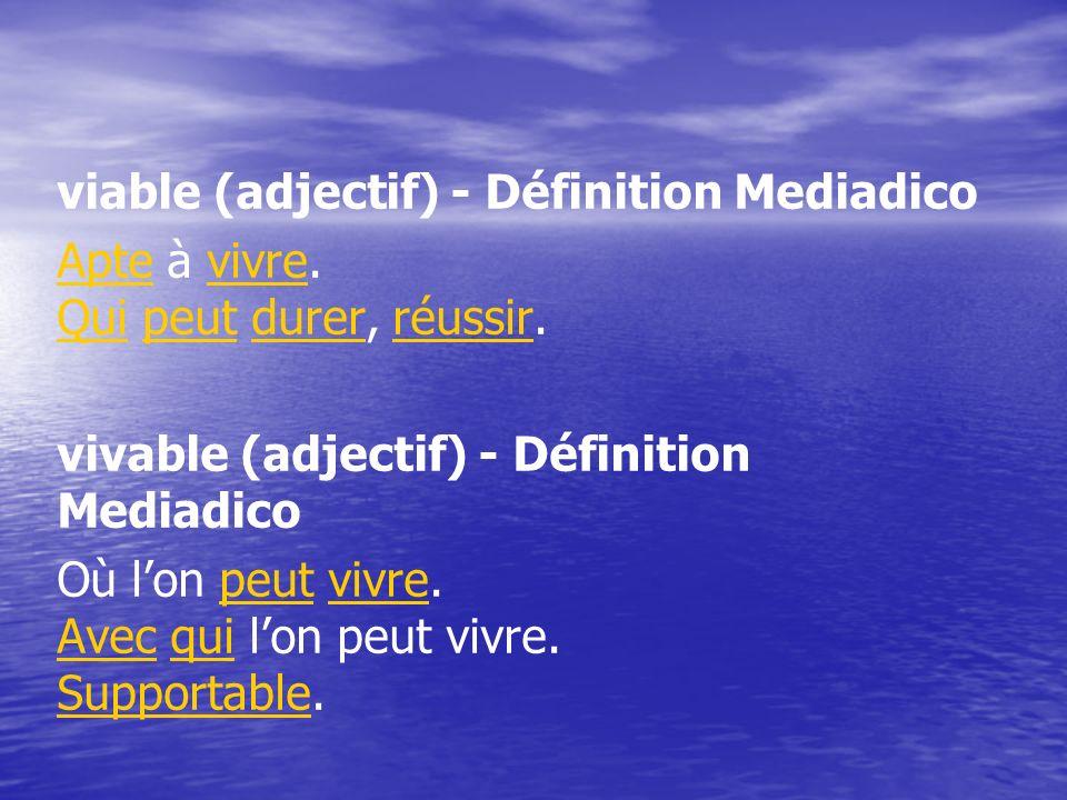 viable (adjectif) - Définition Mediadico Apte à vivre