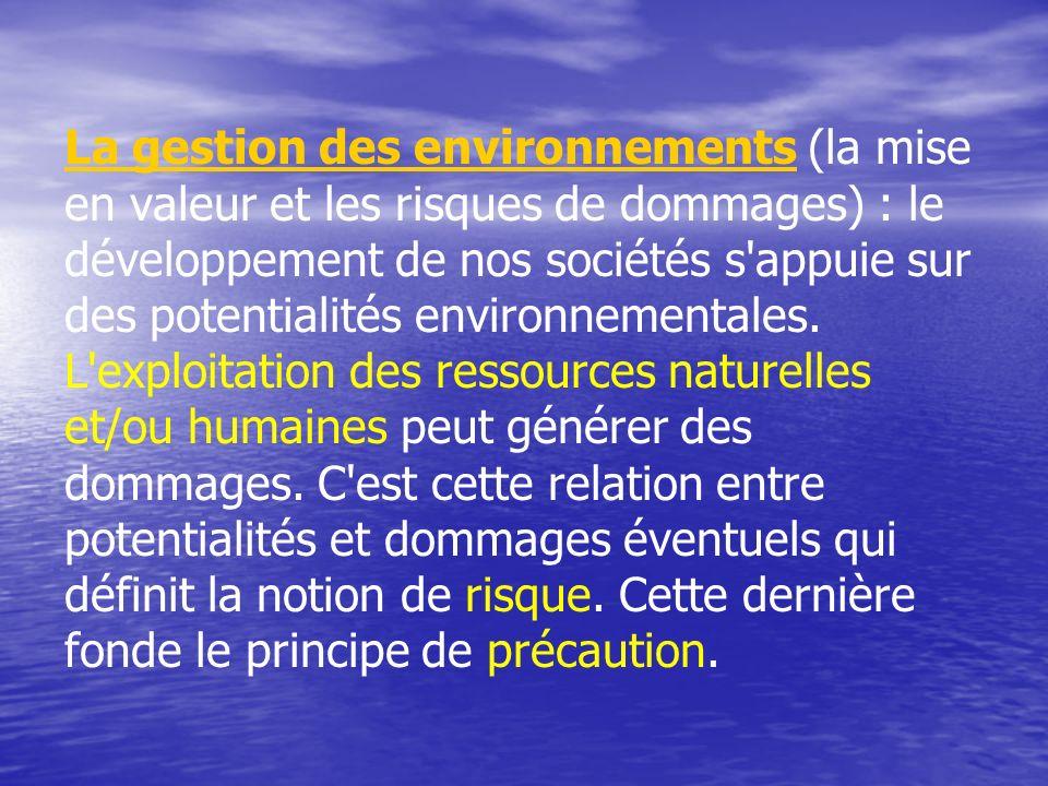 La gestion des environnements (la mise en valeur et les risques de dommages) : le développement de nos sociétés s appuie sur des potentialités environnementales.