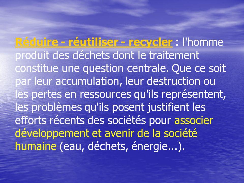 Réduire - réutiliser - recycler : l homme produit des déchets dont le traitement constitue une question centrale.