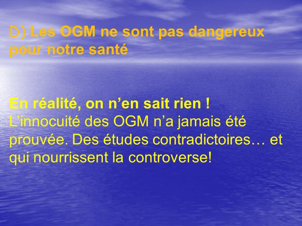 D) Les OGM ne sont pas dangereux pour notre santé