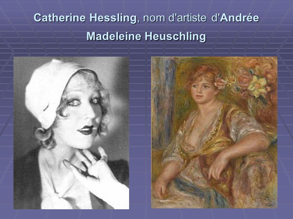 Catherine Hessling, nom d artiste d Andrée Madeleine Heuschling