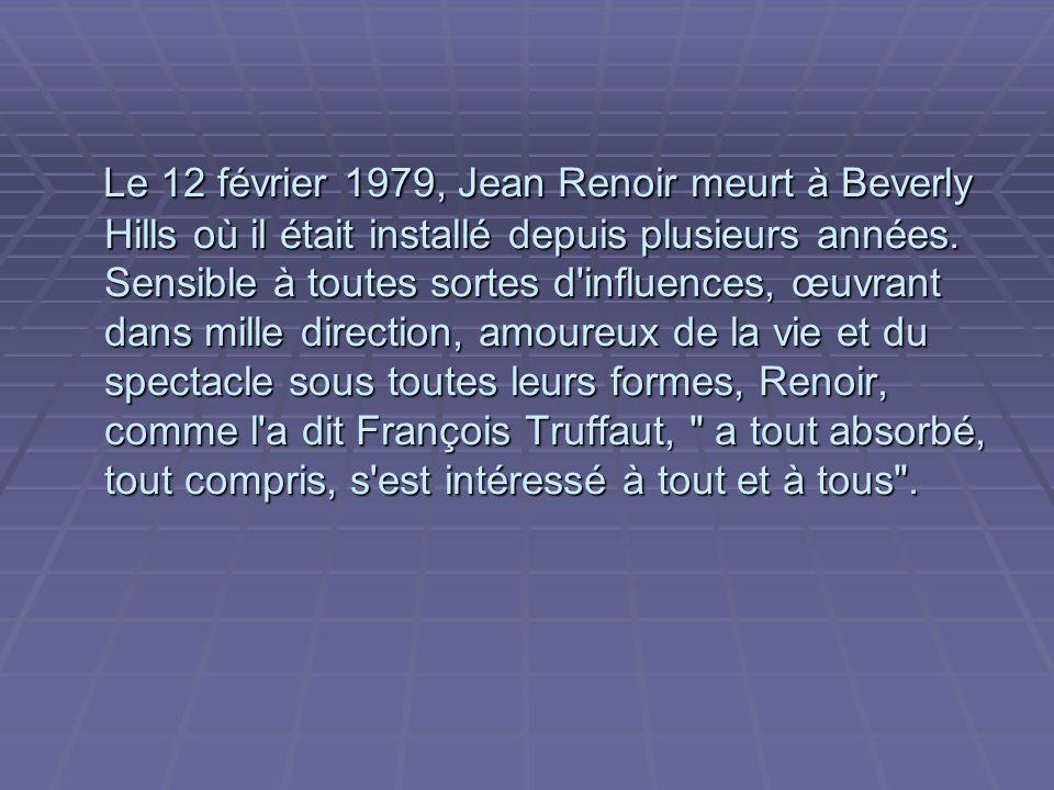 Le 12 février 1979, Jean Renoir meurt à Beverly Hills où il était installé depuis plusieurs années.