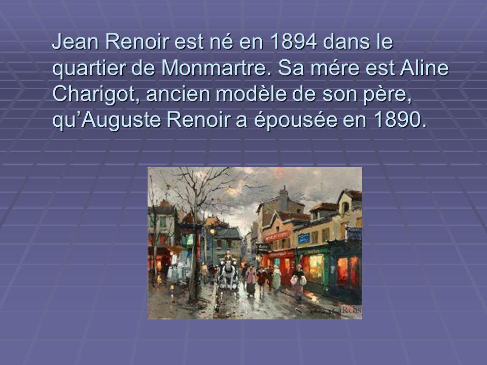 Jean Renoir est né en 1894 dans le quartier de Monmartre