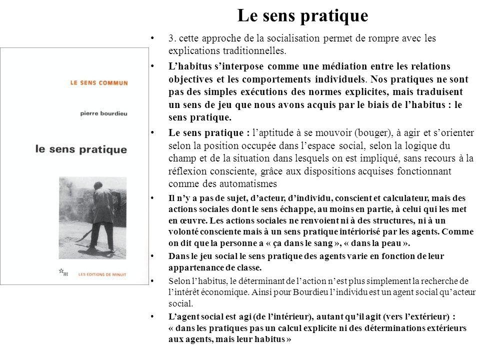 Le sens pratique 3. cette approche de la socialisation permet de rompre avec les explications traditionnelles.