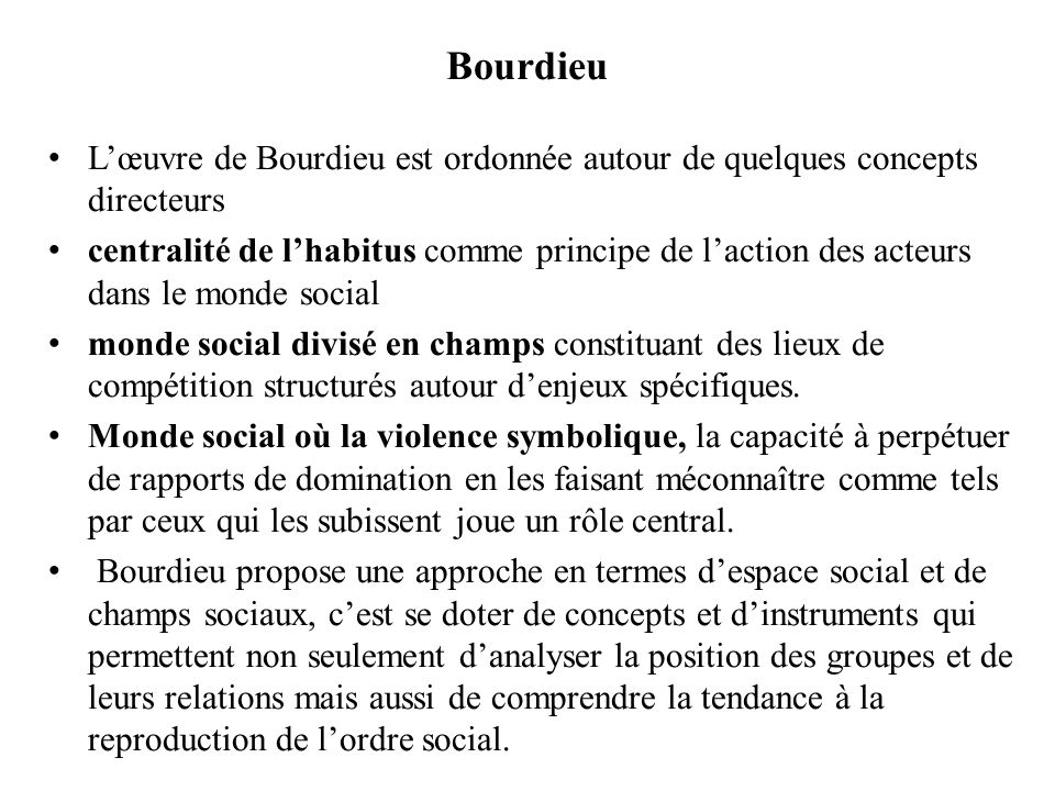 Bourdieu L'œuvre de Bourdieu est ordonnée autour de quelques concepts directeurs.