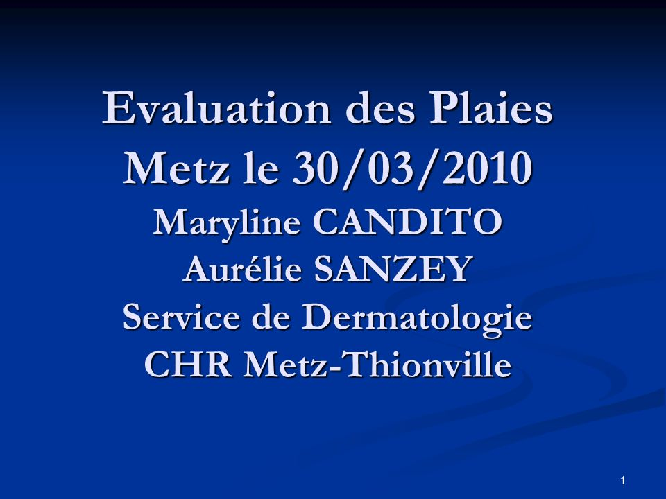 Evaluation des Plaies Metz le 30/03/2010 Maryline CANDITO Aurélie SANZEY Service de Dermatologie CHR Metz-Thionville