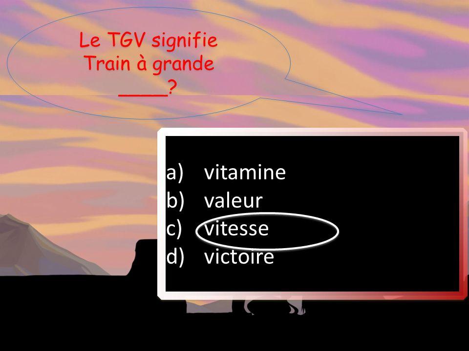 Le TGV signifie Train à grande ____