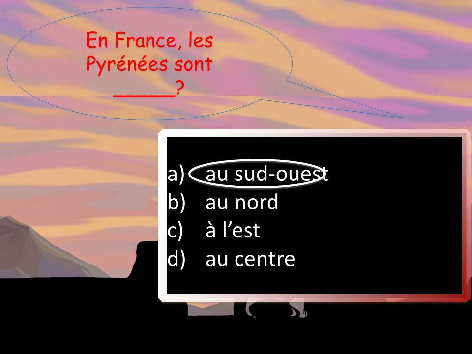 En France, les Pyrénées sont _____