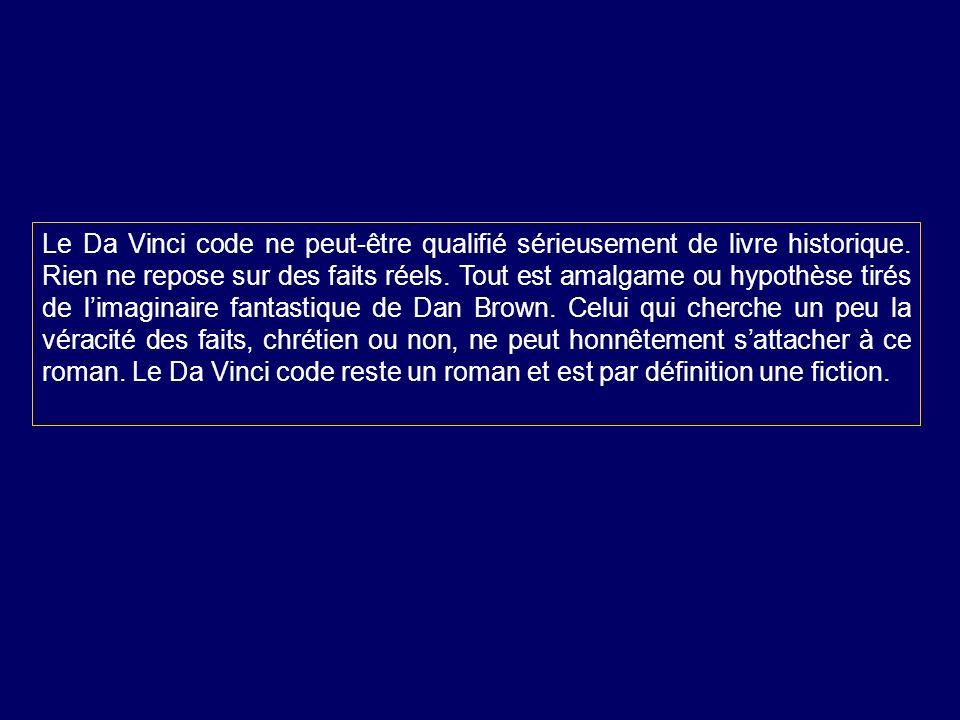 Le Da Vinci code ne peut-être qualifié sérieusement de livre historique.