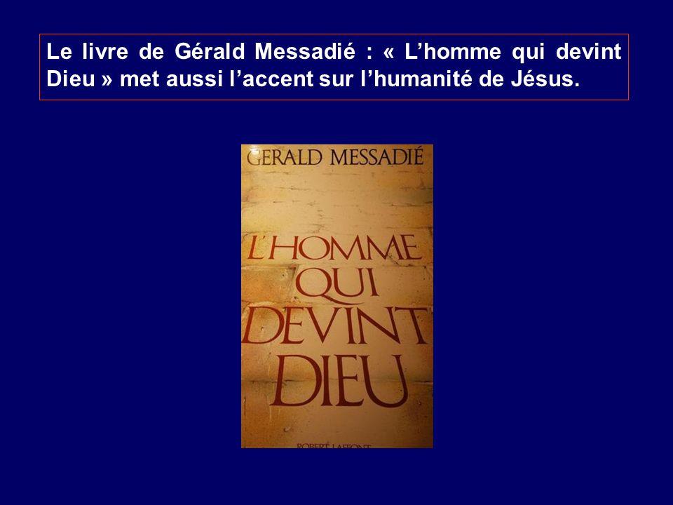 Le livre de Gérald Messadié : « L'homme qui devint Dieu » met aussi l'accent sur l'humanité de Jésus.