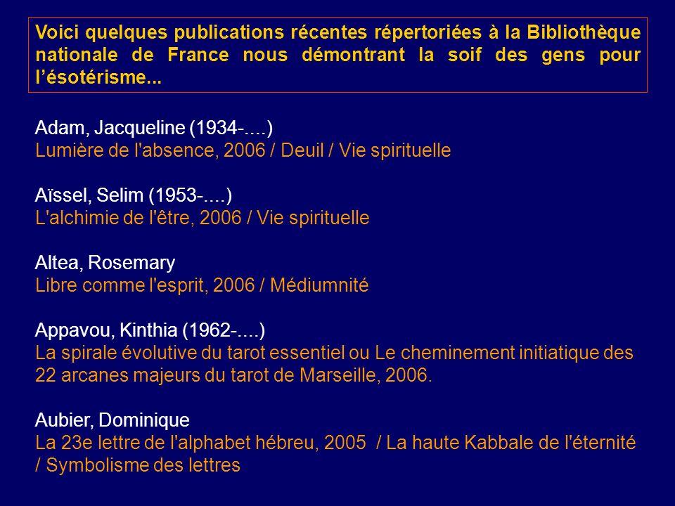 Voici quelques publications récentes répertoriées à la Bibliothèque nationale de France nous démontrant la soif des gens pour l'ésotérisme...