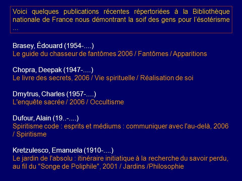 Voici quelques publications récentes répertoriées à la Bibliothèque nationale de France nous démontrant la soif des gens pour l'ésotérisme ...