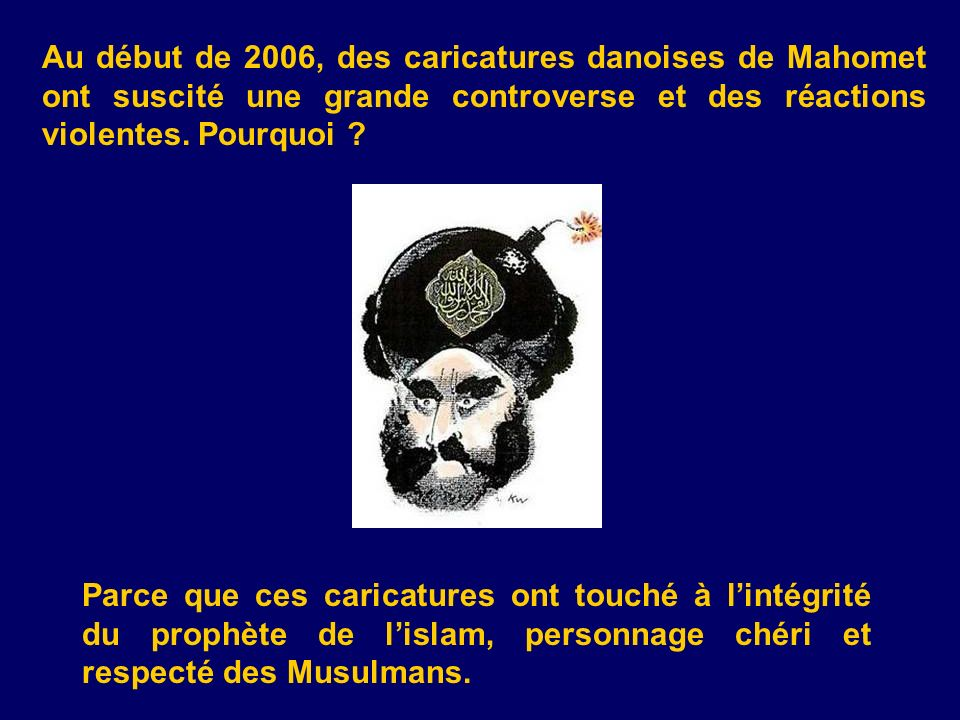 Au début de 2006, des caricatures danoises de Mahomet ont suscité une grande controverse et des réactions violentes. Pourquoi