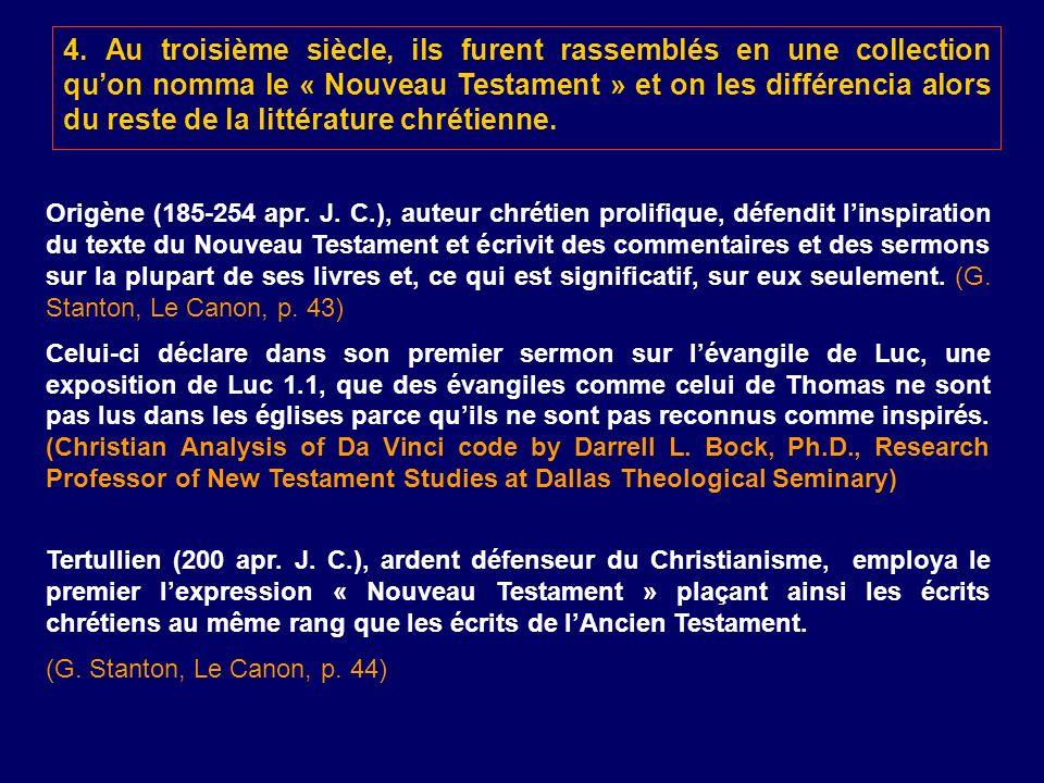 4. Au troisième siècle, ils furent rassemblés en une collection qu'on nomma le « Nouveau Testament » et on les différencia alors du reste de la littérature chrétienne.