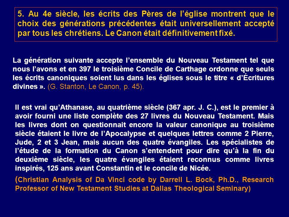 5. Au 4e siècle, les écrits des Pères de l'église montrent que le choix des générations précédentes était universellement accepté par tous les chrétiens. Le Canon était définitivement fixé.