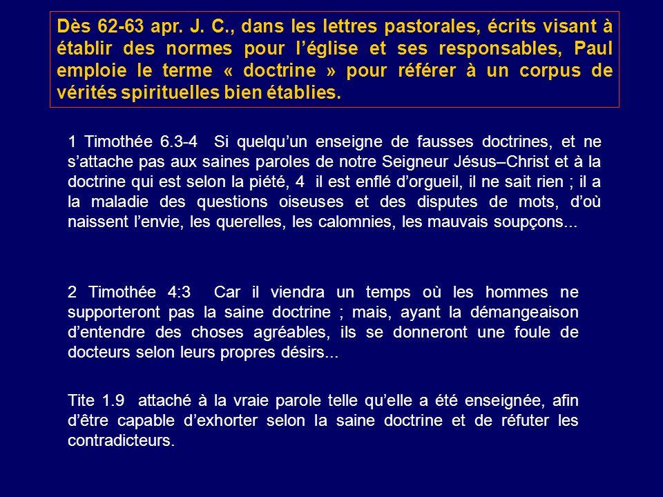 Dès 62-63 apr. J. C., dans les lettres pastorales, écrits visant à établir des normes pour l'église et ses responsables, Paul emploie le terme « doctrine » pour référer à un corpus de vérités spirituelles bien établies.