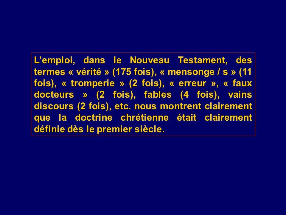 L'emploi, dans le Nouveau Testament, des termes « vérité » (175 fois), « mensonge / s » (11 fois), « tromperie » (2 fois), « erreur », « faux docteurs » (2 fois), fables (4 fois), vains discours (2 fois), etc.