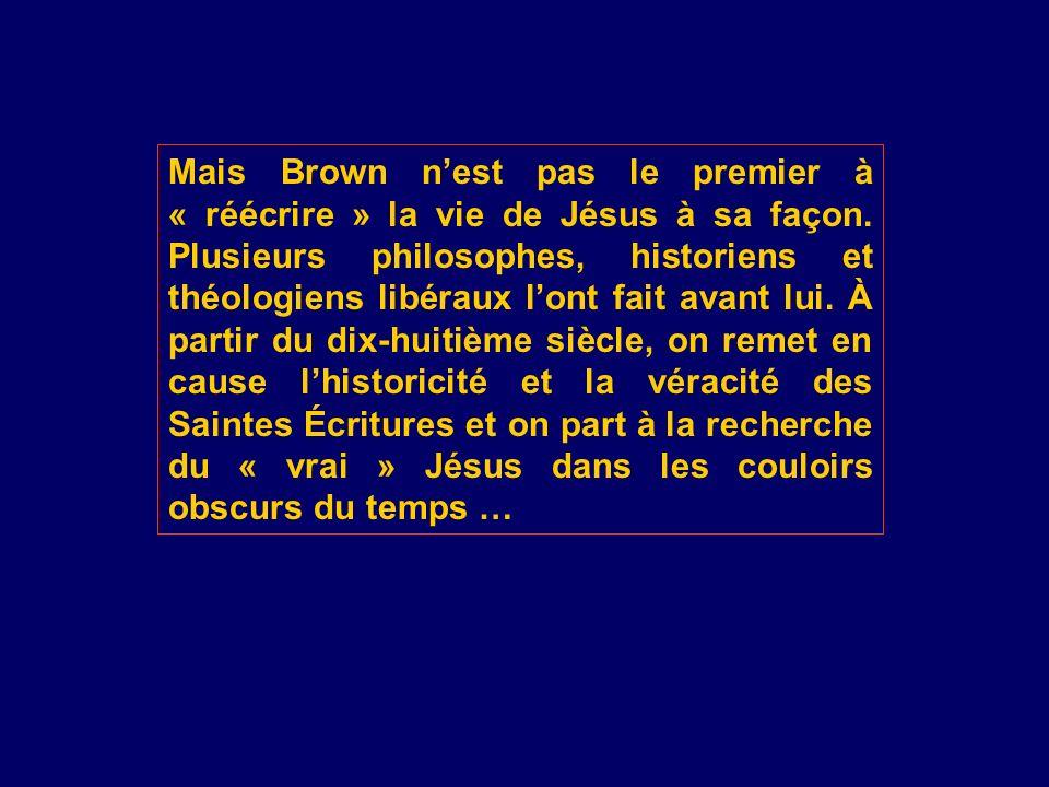 Mais Brown n'est pas le premier à « réécrire » la vie de Jésus à sa façon.