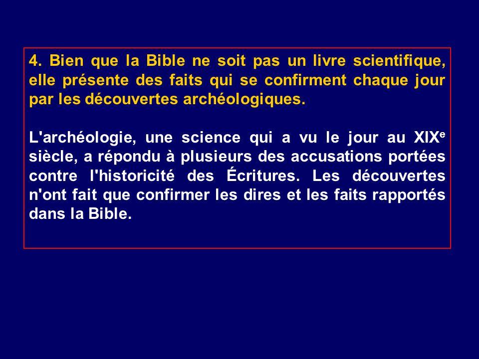 4. Bien que la Bible ne soit pas un livre scientifique, elle présente des faits qui se confirment chaque jour par les découvertes archéologiques.