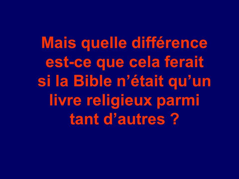Mais quelle différence est-ce que cela ferait si la Bible n'était qu'un livre religieux parmi tant d'autres