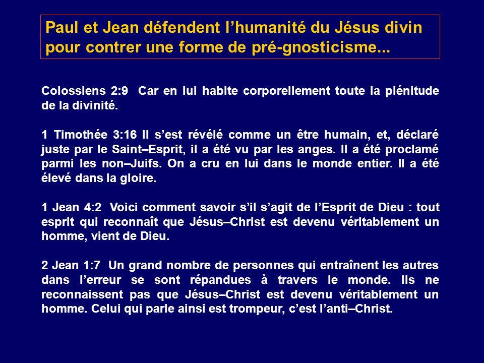 Paul et Jean défendent l'humanité du Jésus divin pour contrer une forme de pré-gnosticisme...