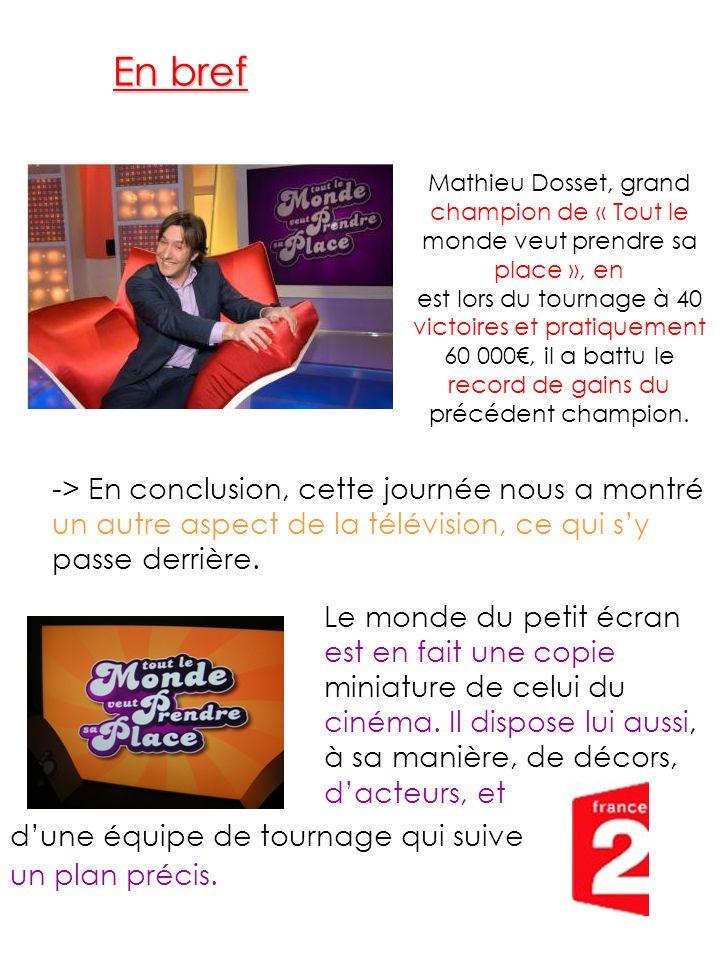 En bref Mathieu Dosset, grand champion de « Tout le monde veut prendre sa place », en. est lors du tournage à 40 victoires et pratiquement.