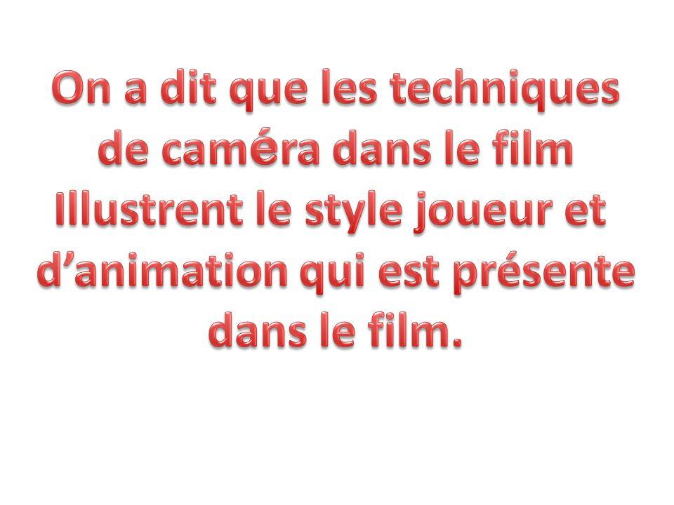 On a dit que les techniques de caméra dans le film