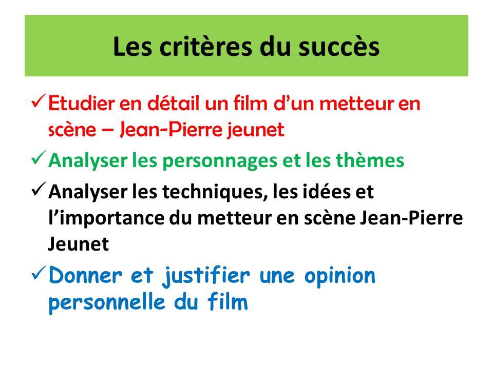 Les critères du succès Etudier en détail un film d'un metteur en scène – Jean-Pierre jeunet. Analyser les personnages et les thèmes.