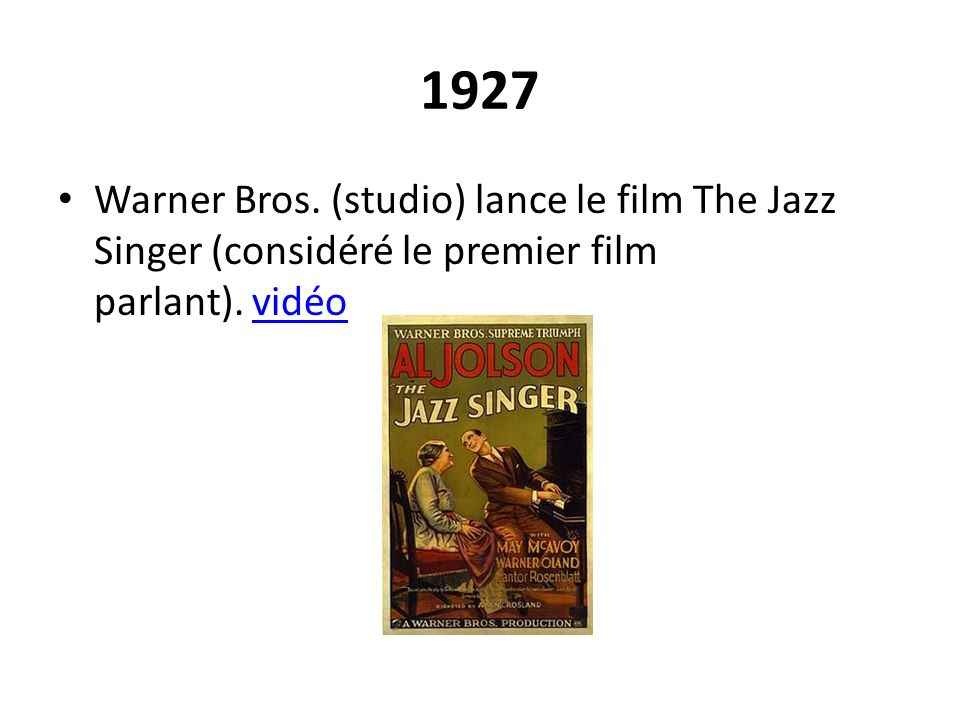 1927 Warner Bros. (studio) lance le film The Jazz Singer (considéré le premier film parlant).