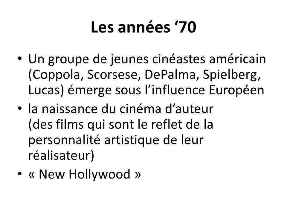 Les années '70 Un groupe de jeunes cinéastes américain (Coppola, Scorsese, DePalma, Spielberg, Lucas) émerge sous l'influence Européen.