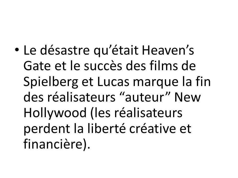 Le désastre qu'était Heaven's Gate et le succès des films de Spielberg et Lucas marque la fin des réalisateurs auteur New Hollywood (les réalisateurs perdent la liberté créative et financière).