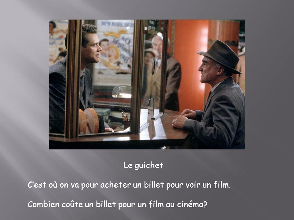 Le guichet C'est où on va pour acheter un billet pour voir un film.