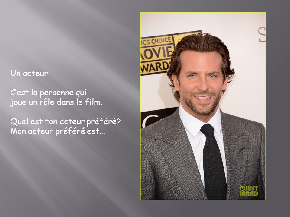 Un acteur C'est la personne qui. joue un rôle dans le film.