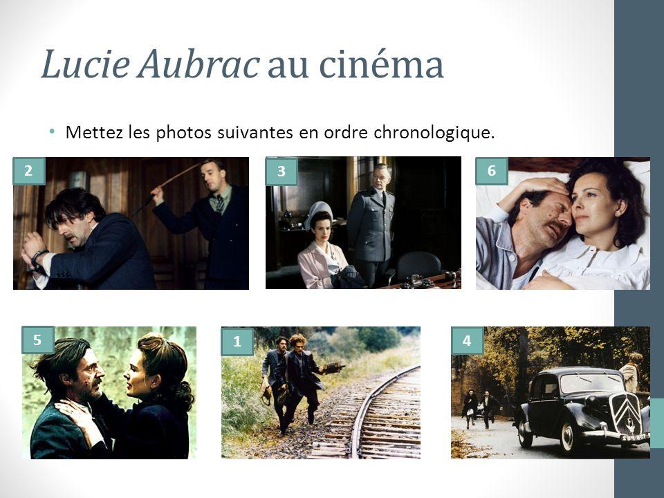 Lucie Aubrac au cinéma Mettez les photos suivantes en ordre chronologique. 2 3 6 5 1 4