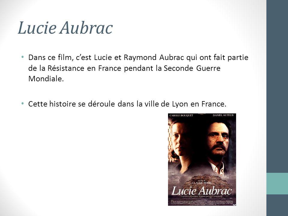 Lucie Aubrac Dans ce film, c'est Lucie et Raymond Aubrac qui ont fait partie de la Résistance en France pendant la Seconde Guerre Mondiale.