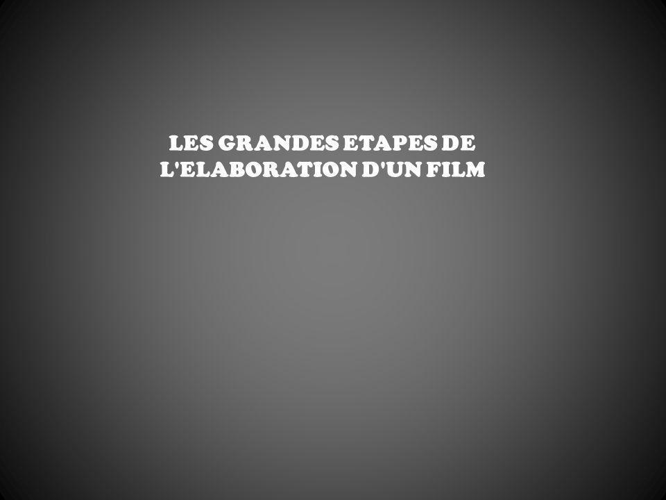 LES GRANDES ETAPES DE L ELABORATION D UN FILM