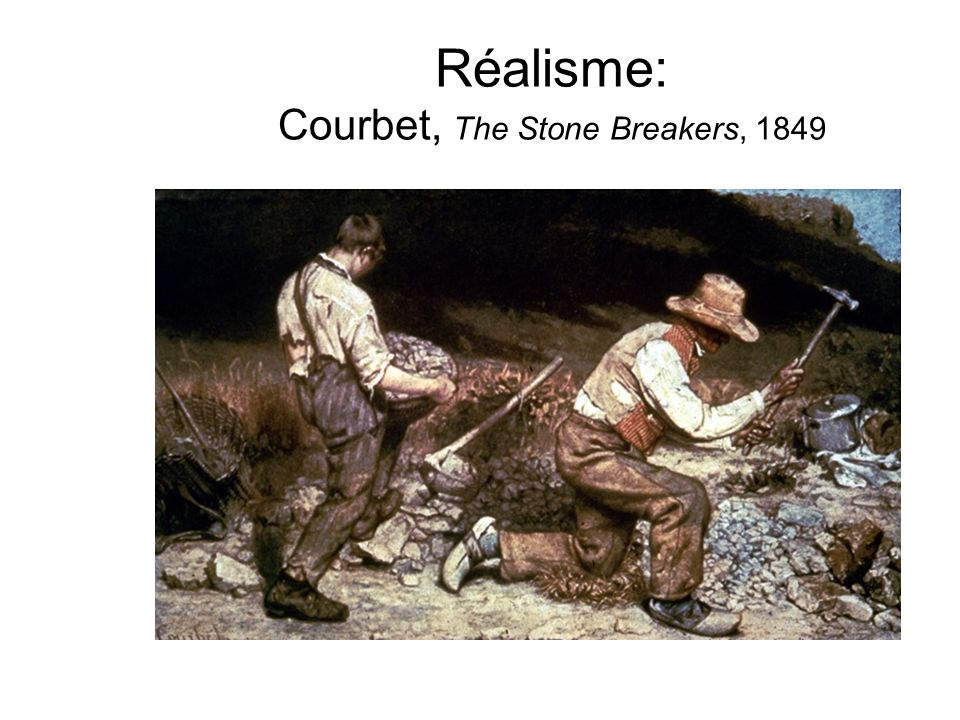 Réalisme: Courbet, The Stone Breakers, 1849
