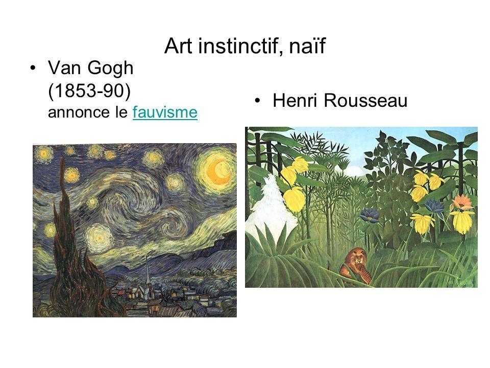 Art instinctif, naïf Van Gogh (1853-90) annonce le fauvisme