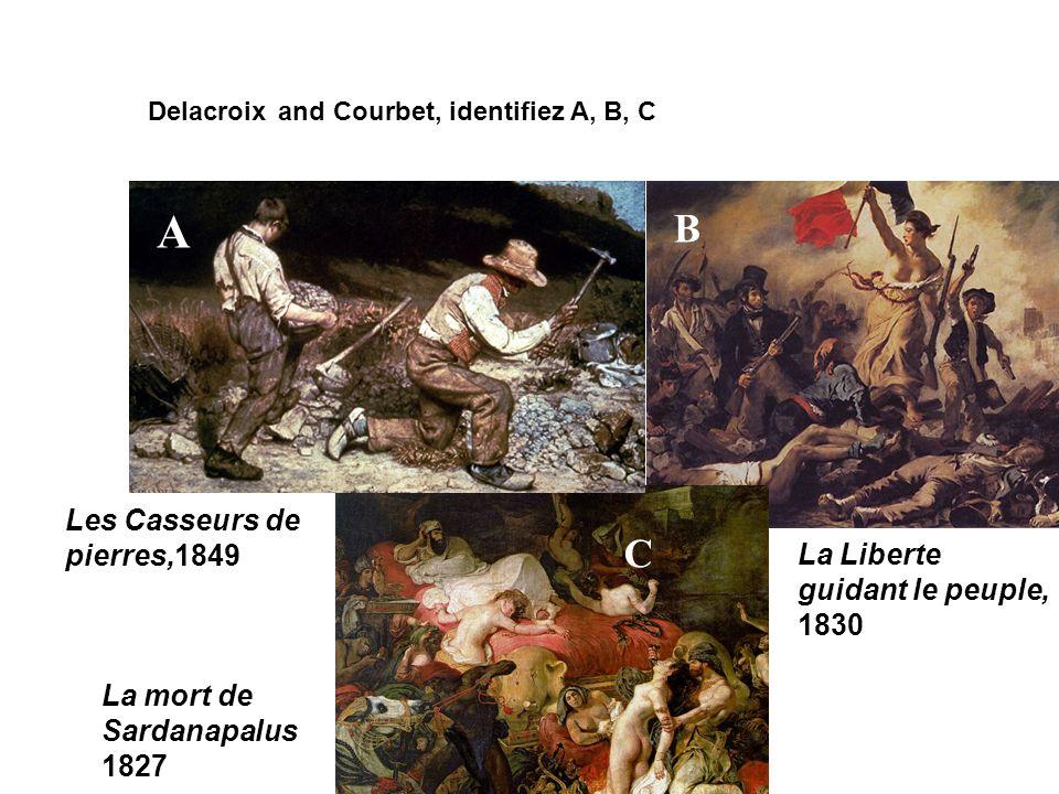 A B C Les Casseurs de pierres,1849 La Liberte guidant le peuple, 1830
