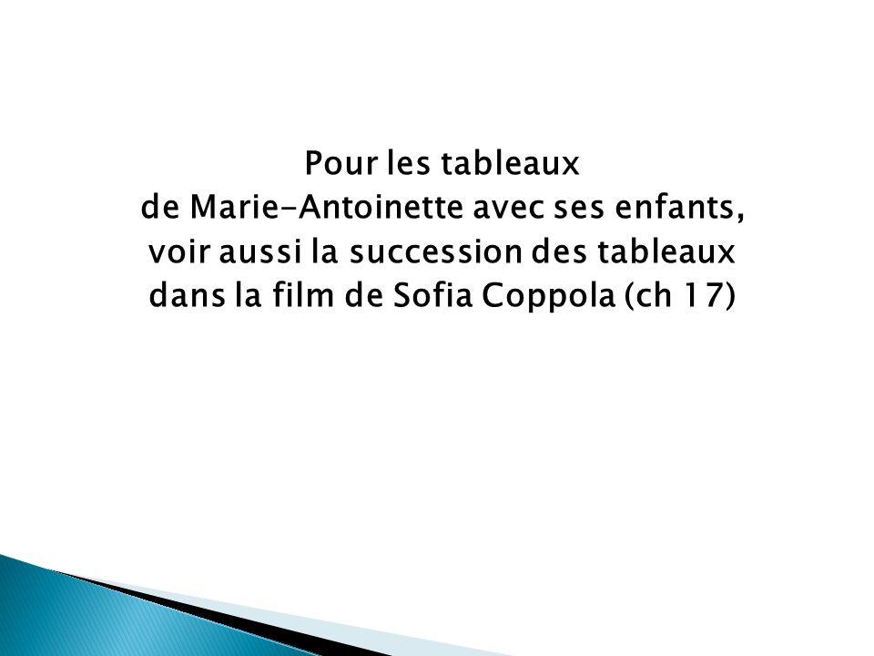 Pour les tableaux de Marie-Antoinette avec ses enfants, voir aussi la succession des tableaux dans la film de Sofia Coppola (ch 17)