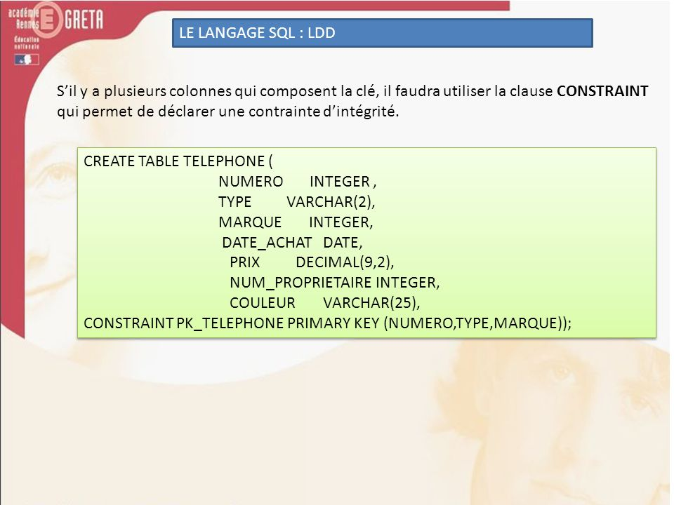 LE LANGAGE SQL : LDD S'il y a plusieurs colonnes qui composent la clé, il faudra utiliser la clause CONSTRAINT